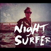 Chuck Prophet: Night Surfer [Digipak]