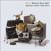 Wilco: What's Your 20? Essential Tracks 1994-2014 [Digipak]