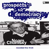 Noam Chomsky: Prospects for Democracy: Recorded Live at MIT