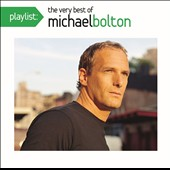 Michael Bolton: Playlist: The Very Best of Michael Bolton