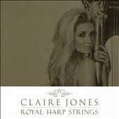 Royal Harp Strings - Works by Various Composers / Claire Jones, harp