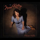 Irene Kelley: These Hills *
