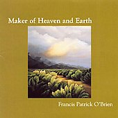 Francis Patrick O'Brien: Maker of Heaven and Earth
