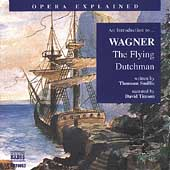 Opera Explained - An Introduction to Wagner: Flying Dutchman