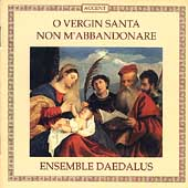 O Vergin Santa Non M'Abbandonare / Ensemble Daedalus