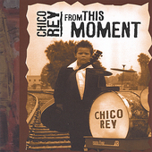 Chico Rey: From This Moment