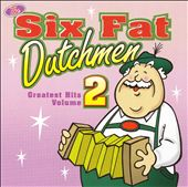 Six Fat Dutchmen: Greatest Hits, Vol. 2 *