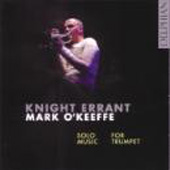 Knight Errant - Solo Music for Trumpet by McGuire, Geddes, Davies, Turnage / Mark O'Keeffe, trumpet