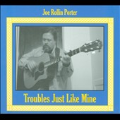 Joe Rollin Porter: Troubles Just Like Mine [Digipak]