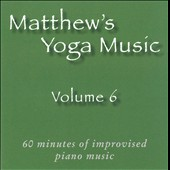 Matt Johnson (Piano 2): Matthew's Yoga Music, Vol. 6