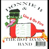 Donnie B & the Hot Damn Band: Live & On Fire [Slimline]