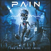 Pain: You Only Live Twice *