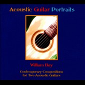 William Bay: Acoustic Guitar Portraits [Digipak]