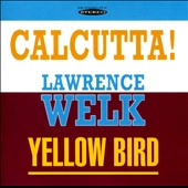 Lawrence Welk: Calcutta!/Yellow Bird *