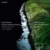 Castello & Fontana: Sonate Concertate in Stil Moderno / John, Holloway, violin; Mortensen, Gower