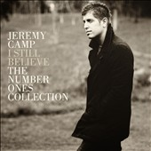 Jeremy Camp: I Still Believe: The Number Ones Collection