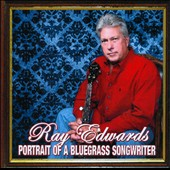 Ray Edwards & Hard Rock Mountain/Ray Edwards (Bluegrass): Portrait of a Bluegrass Songwriter