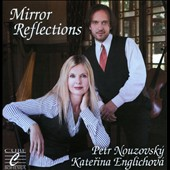 Mirror Reflections - works for cello & harp (separately and together) by Part, Bach, Bruch, Hindemith, Faure / Katerina Englichova, harp; Petr Nouzovsky, cello