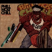 Phill Most Chill: All Cuts Recorded Raw [Digipak]
