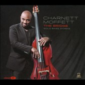 Charnett Moffett: The  Bridge: Solo Bass Works [Digipak] *