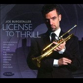 License to Thrill - Works and transcriptoins by Bach, Vivaldi, Gershwin, Chick Corea, Piazzolla et al. / Joe Burgstaller, trumpet