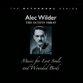 Alec Wilder: Music for Lost Souls and Wounded Birds: Octets by Alec Wilder, 1938-47 [Digipak]