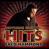 Fred Hammond: Nothing But the Hits