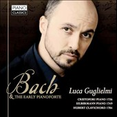 Bach & The Early Pianoforte / Luca Guglielmi, Cristofori Piano 1726; Silbermann Piano 1749; Hubert Clavichord 1784