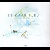 Le Café Bleu International: Plays Edith Piaf [Digipak]