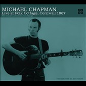 Michael Chapman (Folk): Live At Folk Cottage, Cornwall 1967 [Digipak]