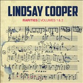 Rarities, Volumes 1 & 2 - Chamber works for various instruments and voice by Lindsay Cooper, Phil Minton and Chris Cutler /