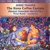 Tanner: The Kona Coffee Cantata / Rolek, Prague CO