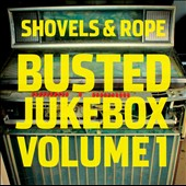 Shovels & Rope: Busted Jukebox, Vol. 1 *