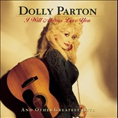 Dolly Parton: I Will Always Love You and Other Greatest Hits
