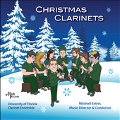 Christmas Clarinets - includes Sleigh Ride; Humperdinck: Hansel & Gretel, overture; Tchaikovsky: Nutcraker, dances; Suite of Carols et al. / University of Florida Clarinet Ens.