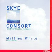 Traditional Celtic Melodies / Matthew White, Skye Consort