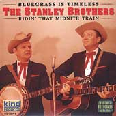 The Stanley Brothers: Ridin' That Midnite Train