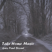 Gary Paul Bryant: Take Home Music
