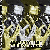 James Blood Ulmer: Tales of Captain Black