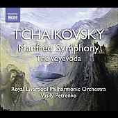 Tchaikovsky: Manfred Symphony Op 58, The Voyevoda Op 78 / Petrenko, Royal Liverpool PO