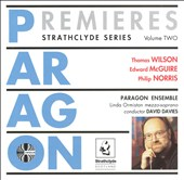 Paragon Premieres, Vol. 2: Works of Thomas Wilson, Edward McGuire & Philip Norris / Paragon Ensemble; David Davies. Linda Ormiston, mzz.