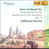 Anton Ferdinand Tilz: String Quartets For The Imperial Court of St. Petersburg, Vol. 3