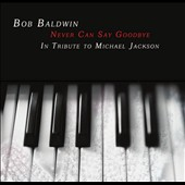 Bob Baldwin: Never Can Say Goodbye: A Tribute to Michael Jackson [Digipak]