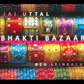 Jai Uttal/Ben Leinbach: Bhakti Bazaar: Music for Yoga and Other Joys, Vol. 2 [Digipak]