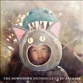 The Downtown Fiction: Let's Be Animals
