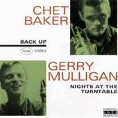 Chet Baker (Trumpet/Vocals/Composer)/Gerry Mulligan: Nights at the Turntable [Back Up]
