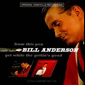Bill Anderson (Vocals): From This Pen/Get While the Gettin's Good