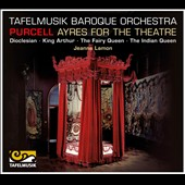 Henry Purcell: Ayres for the Theatre / Tafelmusik Baroque Orchestra, Lamon