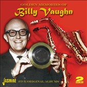 Billy Vaughn: Golden Memories of. Billy Vaughn: Five Original Albums