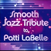 Smooth Jazz All Stars: Smooth Jazz Tribute To Patti Labelle